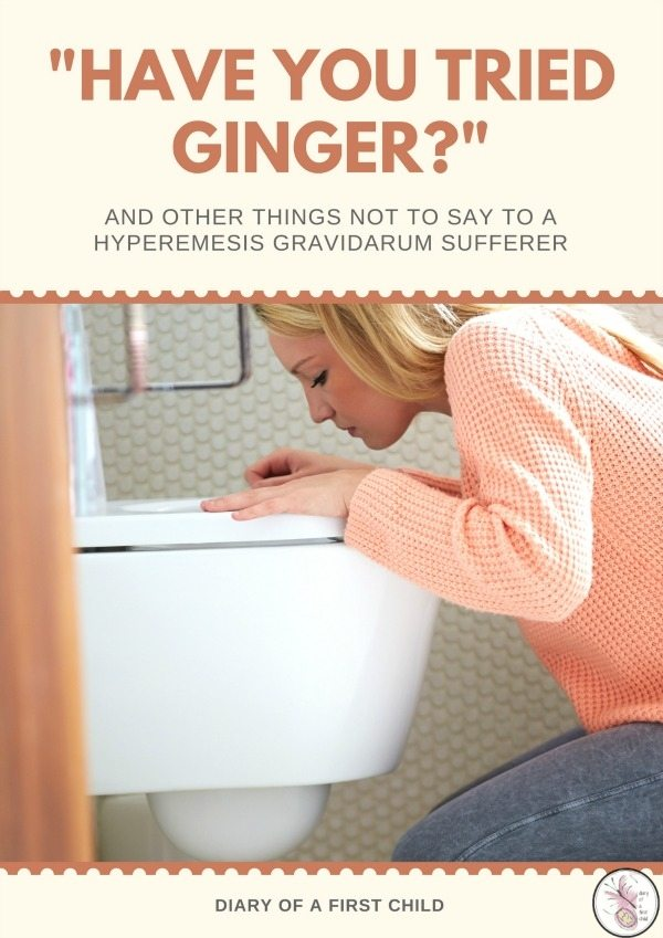 """""""Have You Tried Ginger?"""" And Other Things Not To Say To A Hyperemesis Gravidarum Sufferer"""