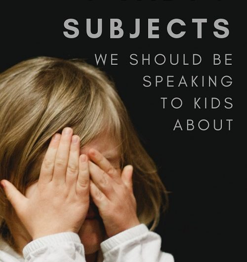 Taboo subjects to talk to kids about
