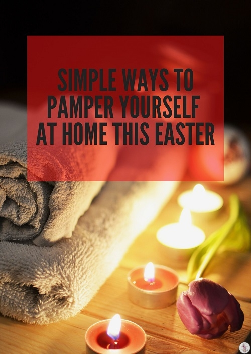 Simple Ways to Pamper Yourself at Home this Easter (1)